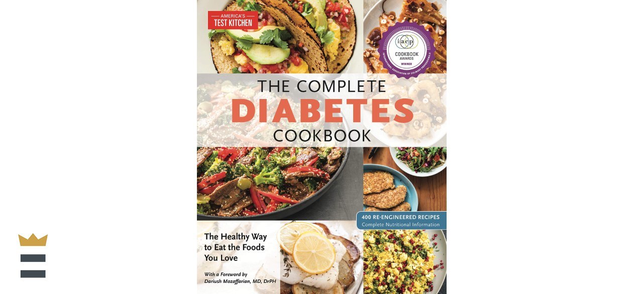 The Complete Diabetes Cookbook: The Healthy Way to Eat the Foods You Love by America's Test Kitchen
