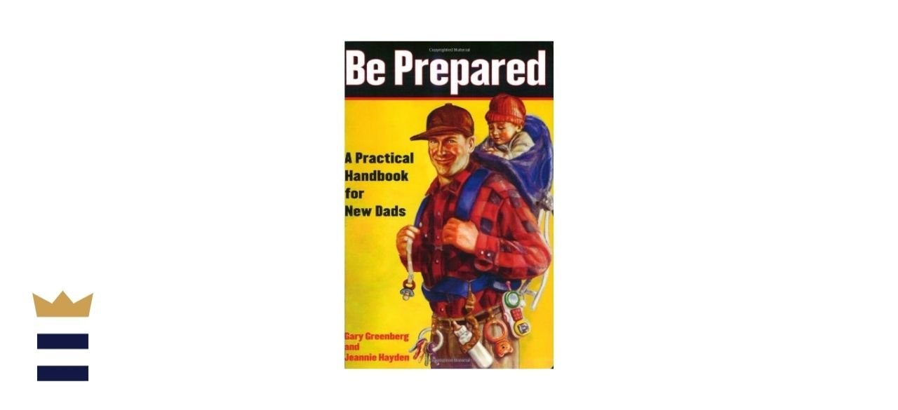 Be Prepared: A Practical Handbook for New Dads by Gary Greenberg