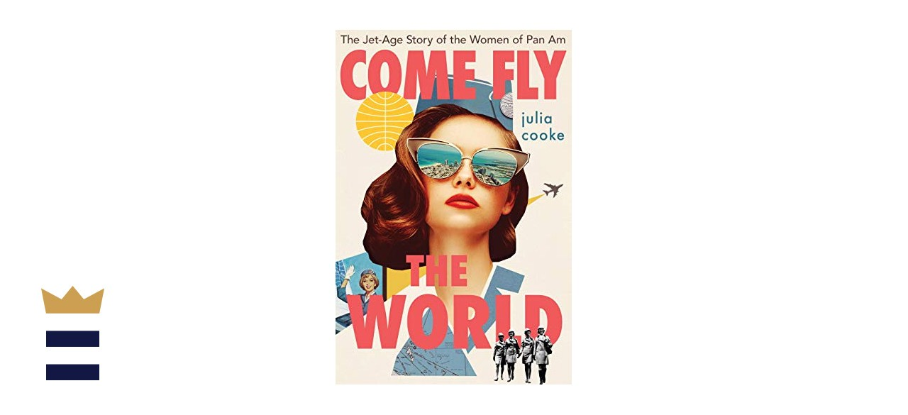 """""""Come Fly the World: The Jet-Age Story of the Women of Pan Am"""" by Julia Cooke"""