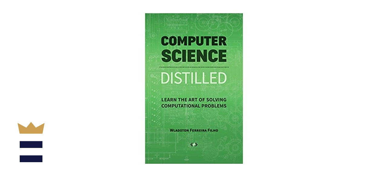 Computer Science Distilled: Learning the Art of Solving Computational Problems