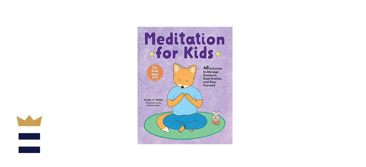 Meditation for Kids: 40 Activities to Manage Emotions, Ease Anxiety and Stay Focused