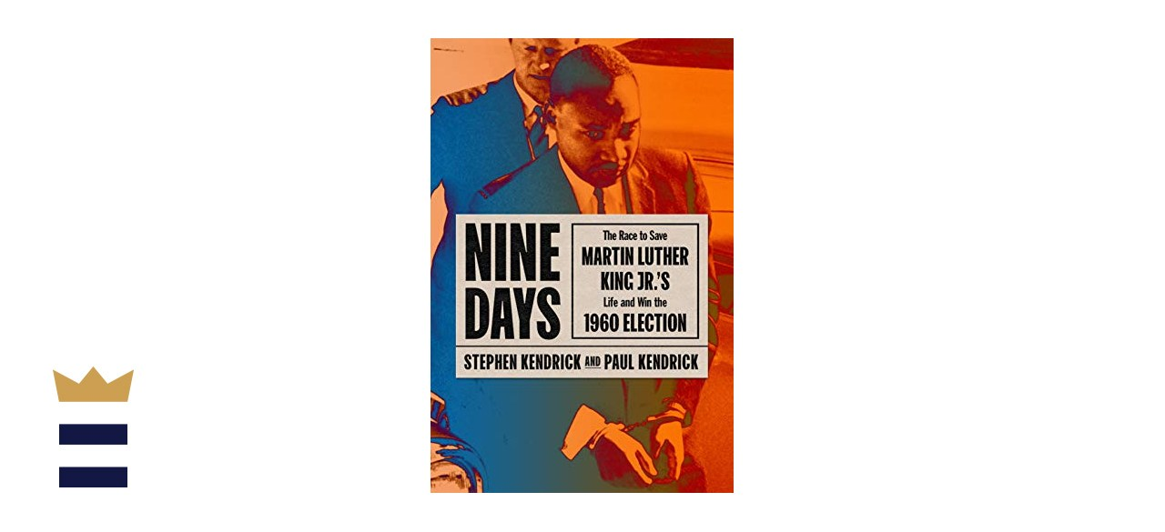 """""""Nine Days: The Race to Save Martin Luther King Jr.'s Life and Win the 1960 Election"""" by Stephen Kendrick and Paul Kendrick"""