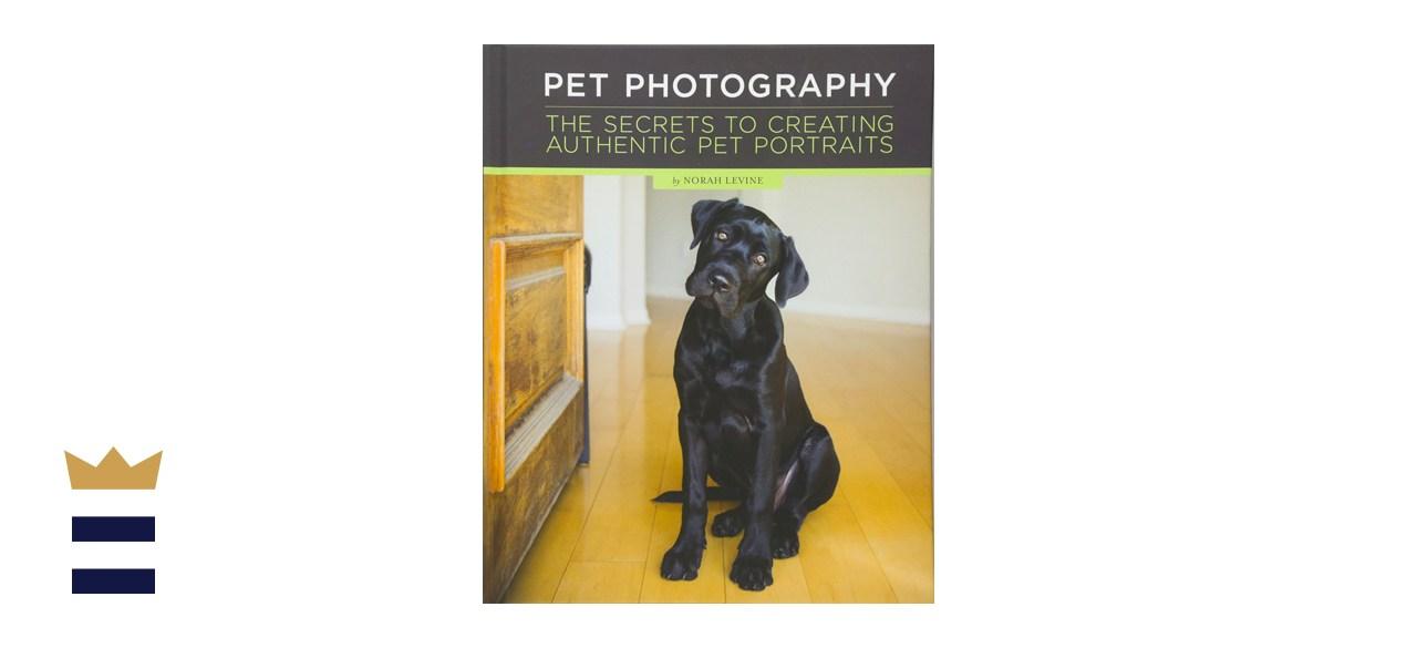 Pet Photography: The Secrets to Creating Authentic Pet Portraits by Norah Levine