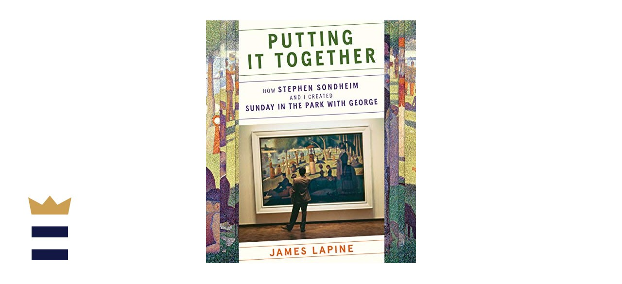 """""""Putting It Together: How Stephen Sondheim and I Created 'Sundays in the Park with George'"""" by James Lapine"""