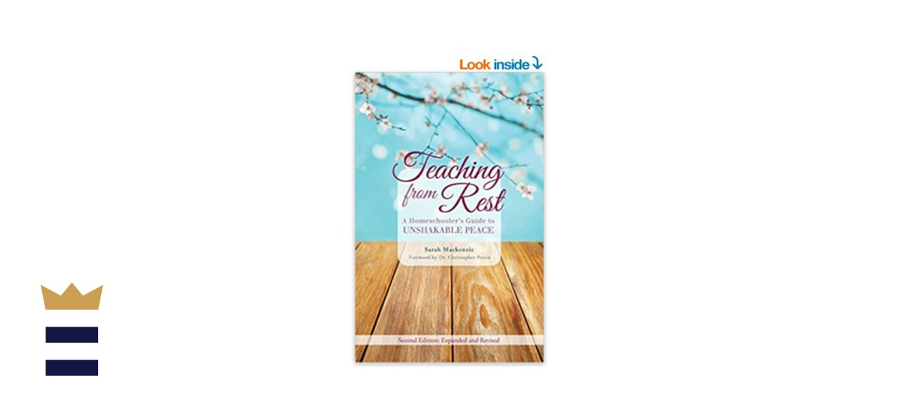 Teaching from Rest: A Homeschooler's Guidebook to Unshakeable Peace by Sarah Mackenzie