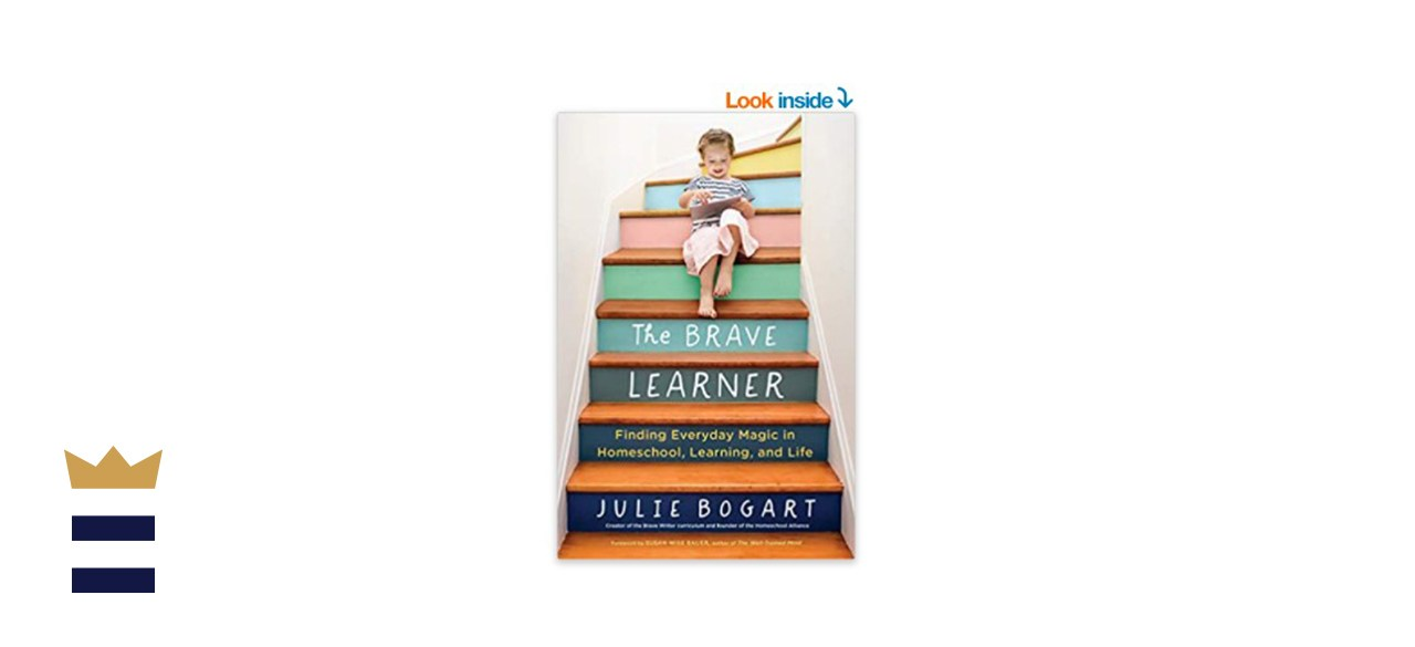 The Brave Learner: Finding Everyday Magic in Homeschool, Learning, and Life by Julie Bogart